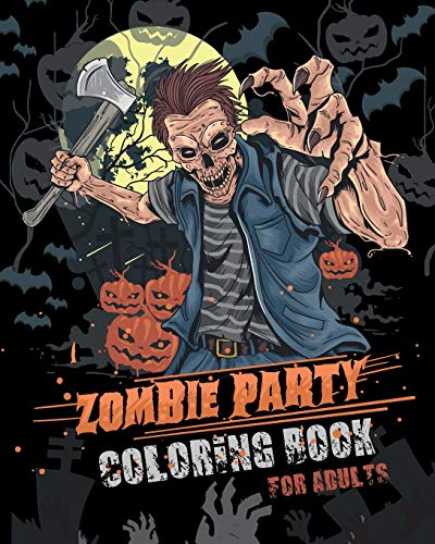 Zombie Party Coloring Book for Adults: for Everyone Adults Teenagers Tweens Older Kids Halloween October 31   Stress Relief  Relaxation  Grown Ups (Zombie Halloween Kid)