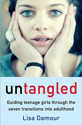 Untangled: Guiding Teenage Girls Through the Seven Transitions into Adulthood por Lisa Damour