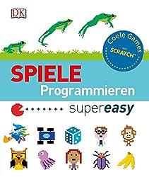 Spiele programmieren supereasy: Coole Games mit ScratchTM