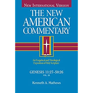 The New American Commentary: Genesis 11:27-50:26 (New International Version): 1B (New American Commentary Old Testament)
