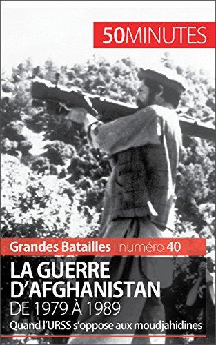 Read Online La guerre d'Afghanistan de 1979 à 1989: Quand l'URSS s'oppose aux moudjahidines (Grandes Batailles t. 40) pdf epub