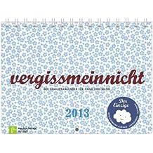 vergissmeinnicht 2013: Der Familienkalender für Hand und Wand