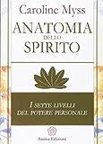Anatomia dello spirito. I sette livelli del potere personale: 1