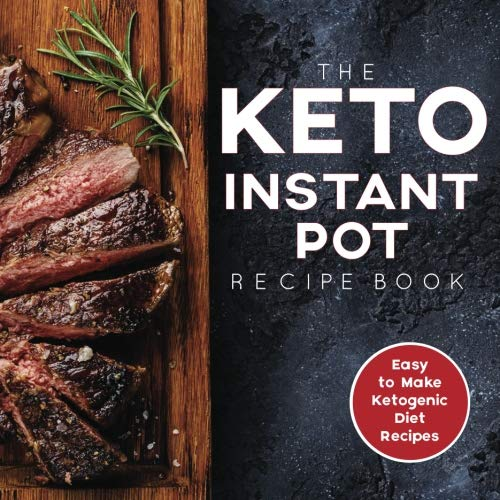 The Keto Instant Pot Recipe Book: Easy to Make Ketogenic Diet Recipes in the Instant Pot: A Keto Diet Cookbook for Beginners por James S. Austin RDN