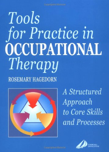 Tools for Practice in Occupational Therapy: A Structured Approach to Core Skills and Processes, 1e