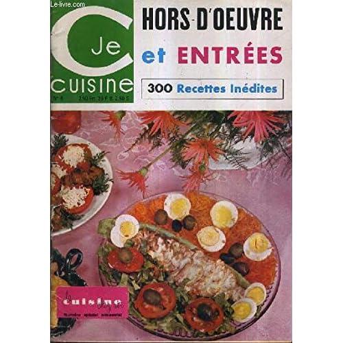 JE CUISINE N°6 - LA CUISINE CHEZ SOI - HORS D'OEUVRE ET ENTREES 300 RECETTES INEDITES.