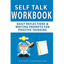 Self Talk Workbook: Daily Reflections & Writing Prompts for Positive Thinking (English Edition)