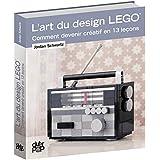 L'art du design Lego : Comment devenir créatif en 13 leçons