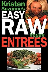 Kristen Suzanne's EASY Raw Vegan Entrees: Delicious & Easy Raw Food Recipes for Hearty & Satisfying Entrees Like Lasagna, Burgers, Wraps, Pasta, ... Cheeses, Breads, Crackers, Bars & Much More! by Kristen Suzanne (2008-12-01)