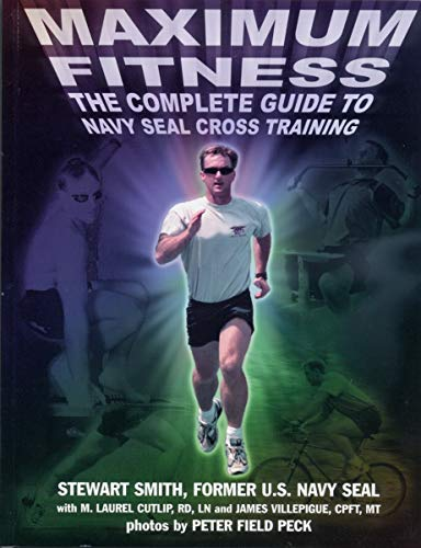 Maximum Fitness: The Complete Guide to Navy SEAL Cross Training (Military Fitness) -