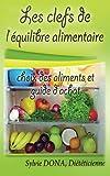 les clefs de l'equilibre alimentaire: choix des aliments et guide d'achat...