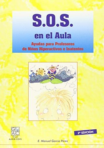 S.O.S. en el aula: ayudas para profesores de niños hiperactivos e inatentos por Eladio Manuel García Pérez