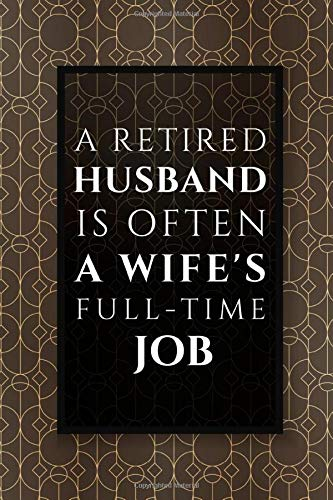 A Retired Husband Is Often A Wife's Full-Time Job: Perfect as a Retirement  Gift for Men, Husbands, Teachers, Army, Doctors, Police Officers, Social