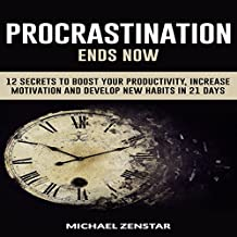 Procrastination Ends Now: 12 Secrets to Boost Your Productivity, Increase Motivation and Develop New Habits in 21 Days