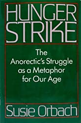 Hunger Strike: The Anorectic's Struggle As a Metaphor for Our Age by Susie Orbach (1986-02-01)