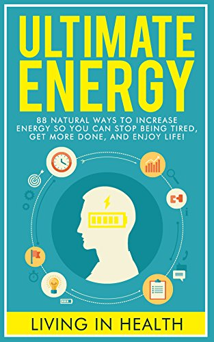 Energy: Ultimate Energy: 88 Natural Ways To Increase Energy So You Can Stop Being Tired, Get More Done, And Enjoy Life! (energy boosting, natural eating, ... energy diet, food) (English Edition)
