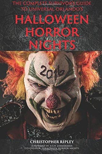 The Complete Survivor's Guide to Universal Orlando's Halloween Horror Nights 2016 by Christopher Ripley (2016-06-13)