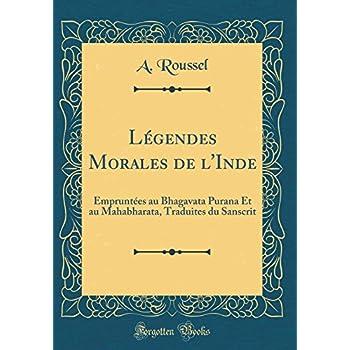 Légendes Morales de l'Inde: Empruntées Au Bhagavata Purana Et Au Mahabharata, Traduites Du Sanscrit (Classic Reprint)