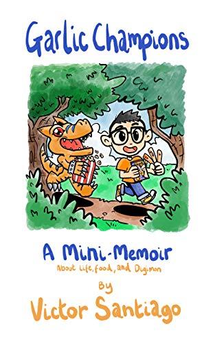 Garlic Champions: A Mini-Memoir About Life, Food, and Digimon (English Edition) (Mini Digimon)