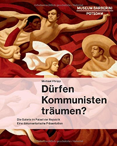 Dürfen Kommunisten träumen?: Die Galerie im Palast der Republik