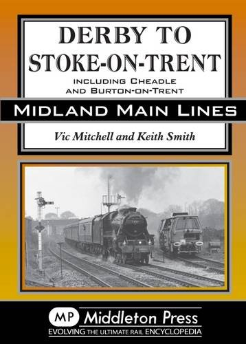 Derby to Stoke-on-Trent: Including the Cheadle Branch