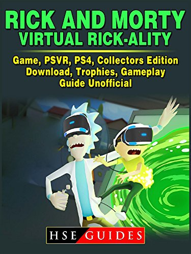 Rick and Morty Virtual Rick-Ality Game, PSVR, PS4, Collectors Edition, Download, Trophies, Gameplay, Guide Unofficial (English Edition)