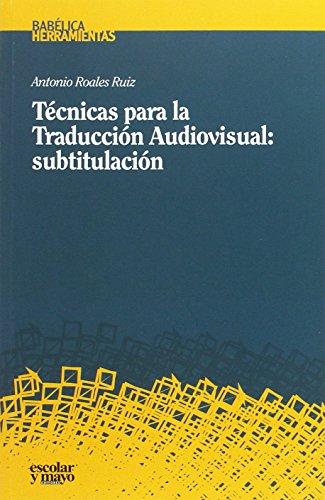 Técnicas para la Traducción Audiovisual. Subtitulación (Babélcia) por Antonio Roales Ruiz