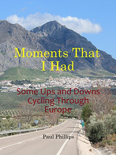 Moments That I Had: Some Ups and Downs Cycling Through Europe (English Edition)
