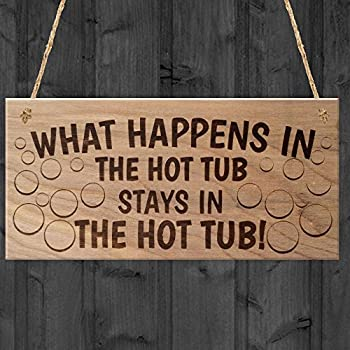 WHAT HAPPENS IN THE HOT TUB STAYS IN Wooden Hanging Plaque Present Gift Sign