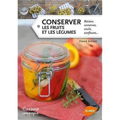 Conserver les fruits et les légumes. Bocaux, conserves, coulis, confitures...