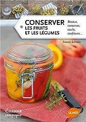 Conserver les fruits et les légumes : Bocaux, conserves, coulis, confitures...