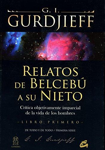 Relatos De Belcebú A Su Nieto. Libro Primero. Crítica Objetivamente Imparcial De La Vida De Los Hombres (Ganesha) por George Ivánovich Gurdjieff