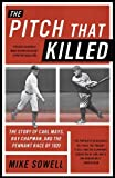 The Pitch That Killed: The Story of Carl Mays, Ray Chapman, and the Pennant Race of 1920 by Mike Sowell (2015-10-01)