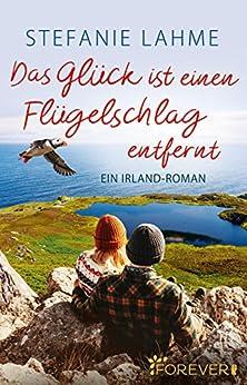 Das Glück ist einen Flügelschlag entfernt: Ein Irland-Roman von [Lahme, Stefanie]