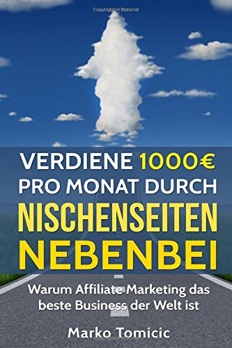 Verdiene 1000€ pro Monat durch Nischenseiten nebenbei - Passives Einkommen durch Affiliate Marketing: Warum Affiliate Marketing das beste Business der Welt ist
