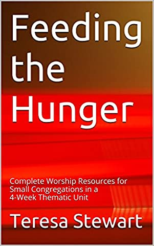 Feeding the Hunger: Complete Worship Resources for Small Congregations in