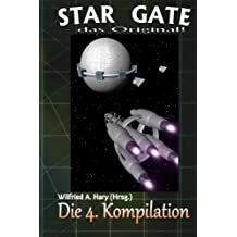 STAR GATE - das Original: Die 4. Kompilation: Die Bände 31 bis 40 der laufenden Serie STAR GATE – das Original – zusammengefasst! (STAR GATE - das Original Buchausgabe Kompilation, Band 4)