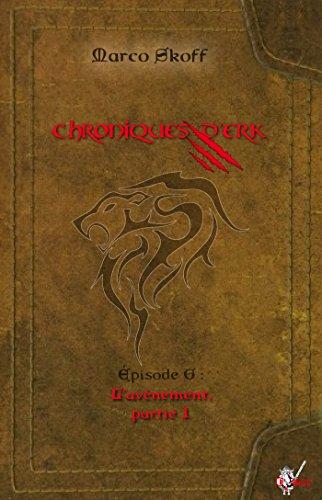 Chroniques d'Erk, pisode 6: L'avnement, partie 1