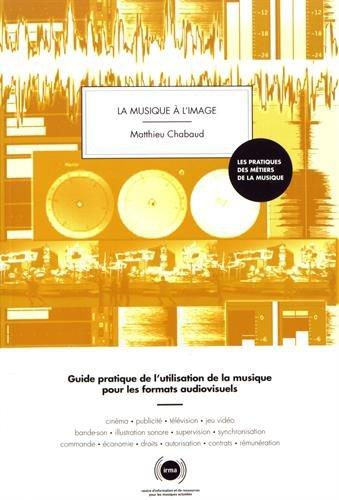 La musique à l'image : Guide pratique de l'utilisation de la musique pour les formats audiovisuels