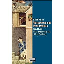 Wasserthron und Donnerbalken. Eine kleine Kulturgeschichte des stillen Örtchens.