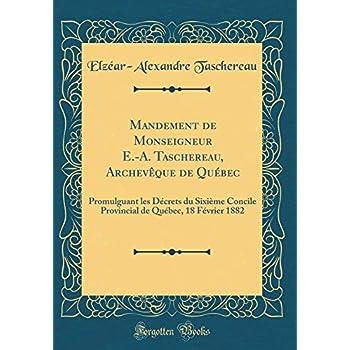 Mandement de Monseigneur E.-A. Taschereau, Archevèque de Québec: Promulguant Les Décrets Du Sixième Concile Provincial de Québec, 18 Février 1882 (Classic Reprint)