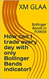 How can I trade every day with only Bollinger Bands indicator!: Bollinger Bands in POWER (English Edition)