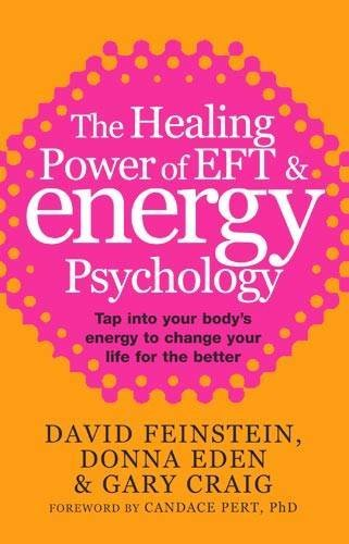 The Healing Power of EFT and Energy Psychology: Tap into Your Body's Energy to Change Your Life for the Better by Feinstein, David, Eden, Donna, Craig, Gary (2010) Paperback