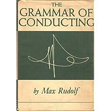 The Grammar of Conducting: Comprehensive Guide to Baton Technique and Interpretation