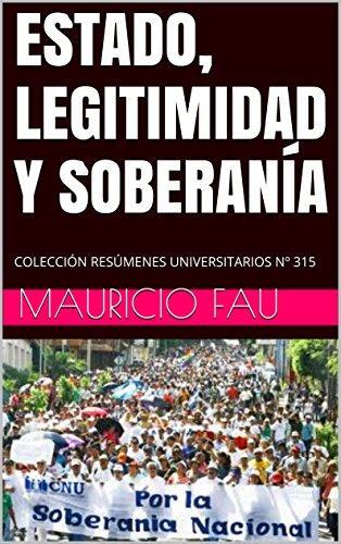 ESTADO, LEGITIMIDAD Y SOBERANÍA: COLECCIÓN RESÚMENES UNIVERSITARIOS Nº 315