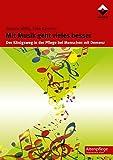 Mit Musik geht vieles besser: Der Königsweg in der Pflege bei Menschen mit Demenz (Altenpflege)