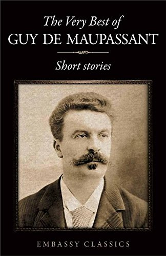 The Very Best of  Guy De Maupassant: Short Stories