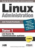 Linux Administration - Tome 1: Les bases de l'administration système....