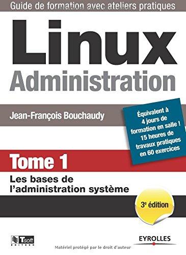Linux Administration - Tome 1: Les bases de l'administration système. par Jean-François Bouchaudy