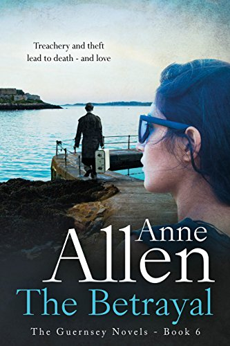 The Betrayal (The Guernsey Novels Book 6) by [Allen, Anne]